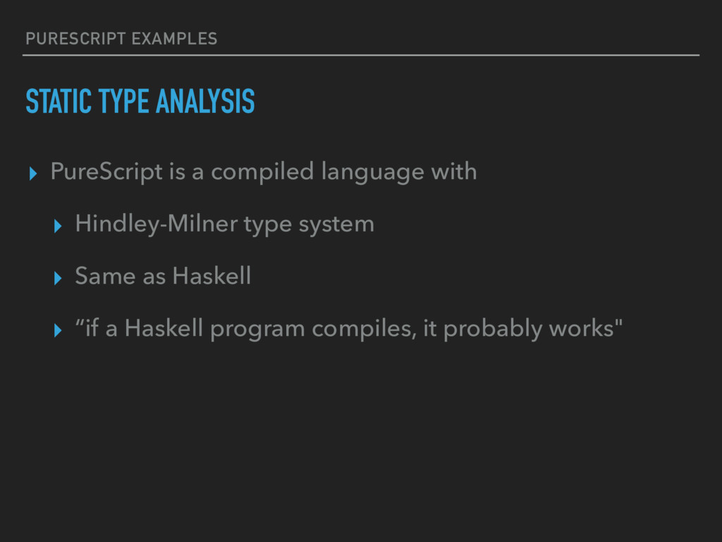 PURESCRIPT EXAMPLES STATIC TYPE ANALYSIS ▸ Pure...