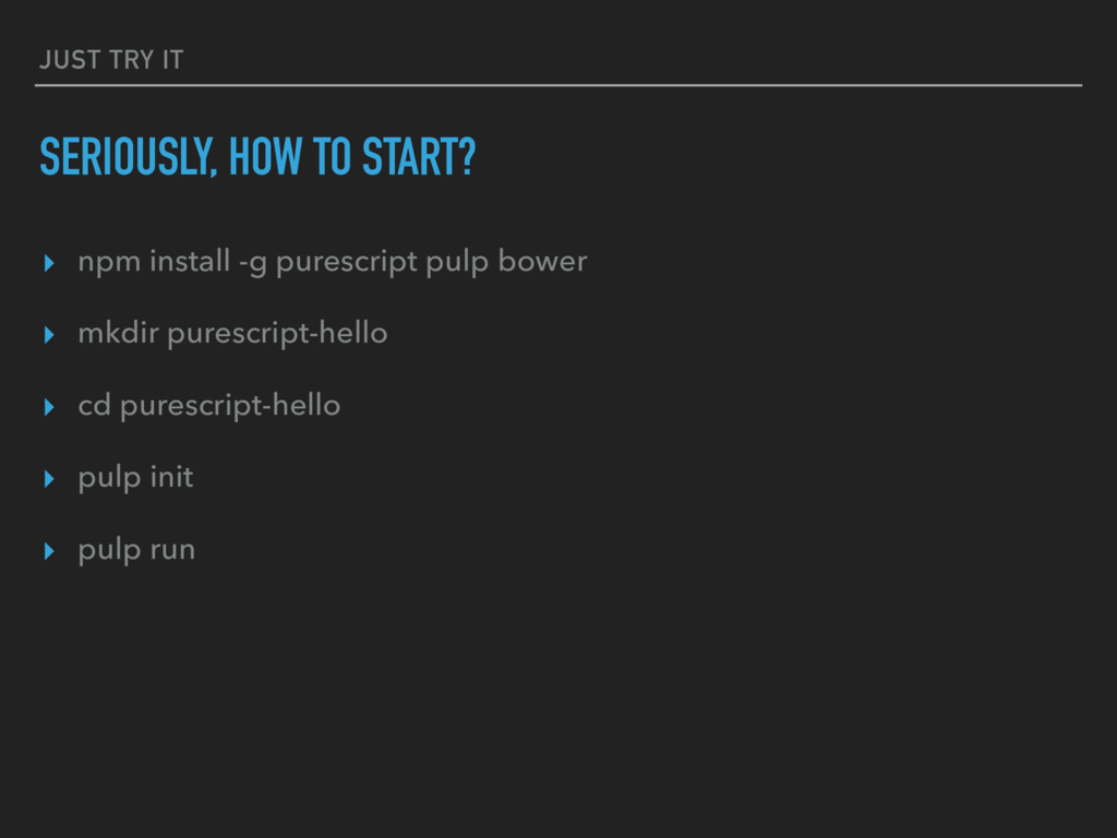 JUST TRY IT SERIOUSLY, HOW TO START? ▸ npm inst...
