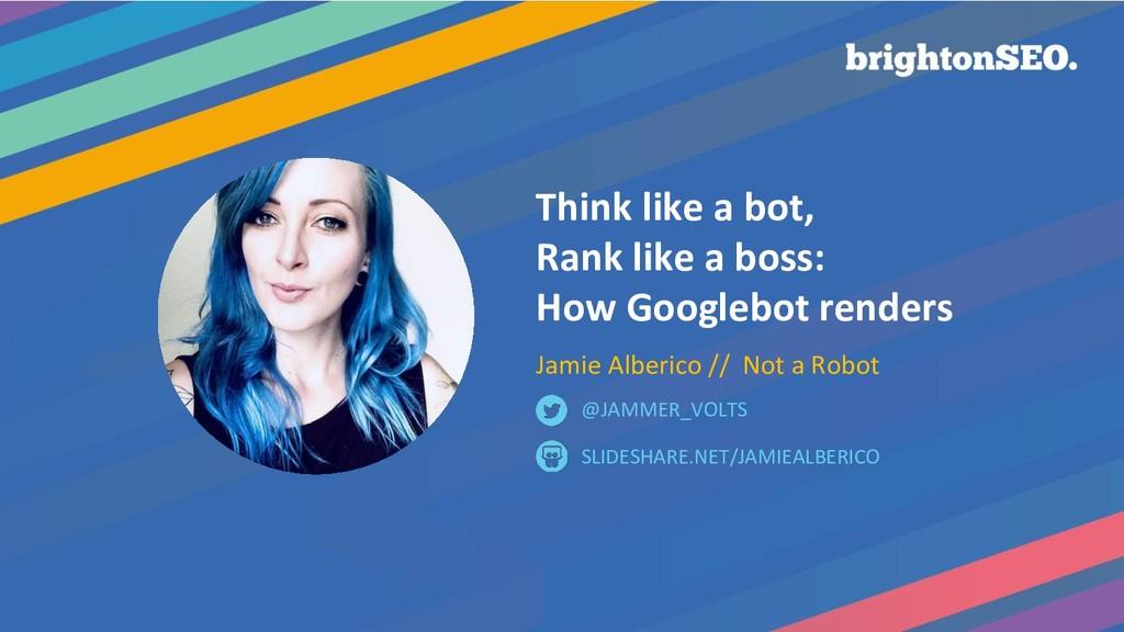 Think like a bot, Rank like a boss: How Googleb...