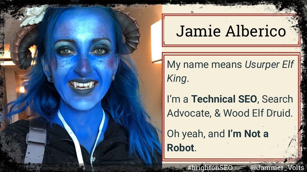Jamie Alberico My name means Usurper Elf King. ...