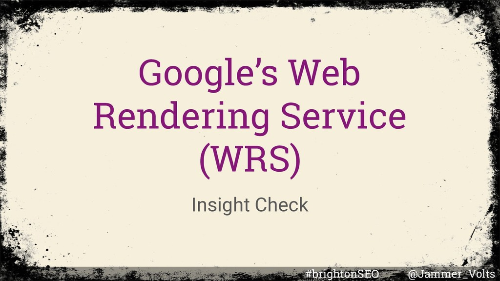 Google's Web Rendering Service (WRS) Insight Ch...