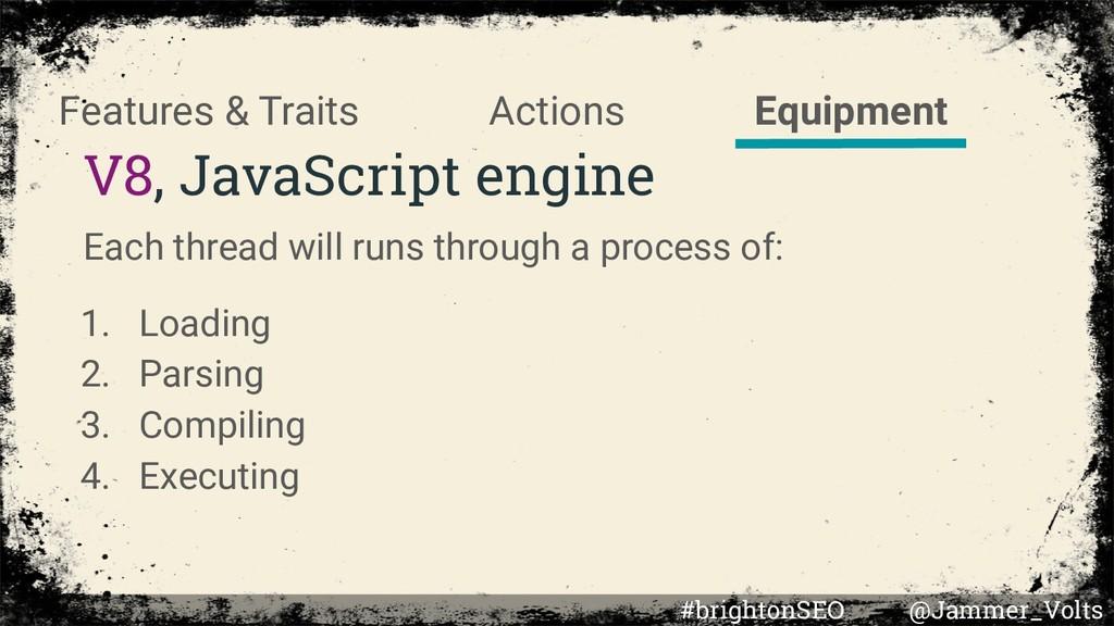 V8, JavaScript engine Each thread will runs thr...
