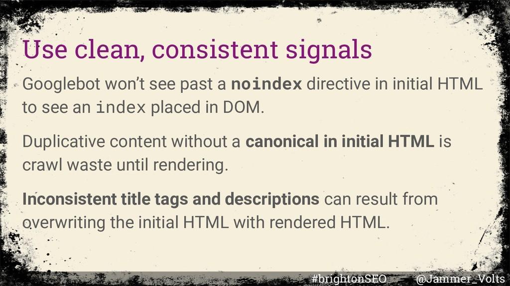 Use clean, consistent signals Googlebot won't s...