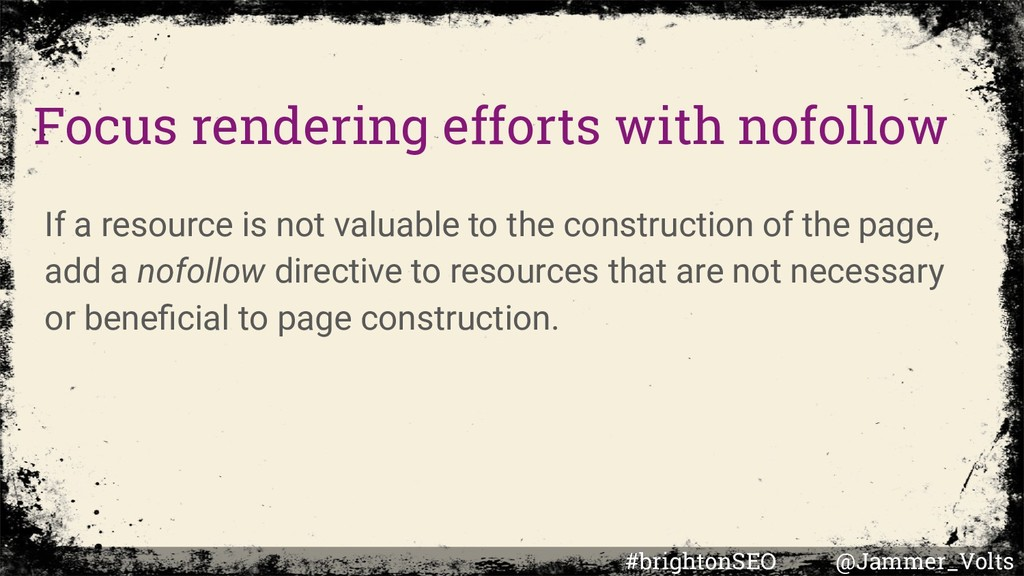Focus rendering efforts with nofollow If a reso...