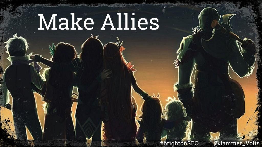 #brightonSEO @Jammer_Volts Make Allies