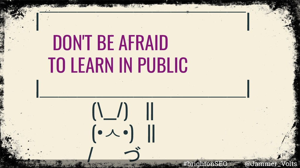 | ̄ ̄ ̄ ̄ ̄ ̄ ̄ ̄ ̄ ̄ ̄| DON'T BE AFRAID TO LEARN IN PUBLI...