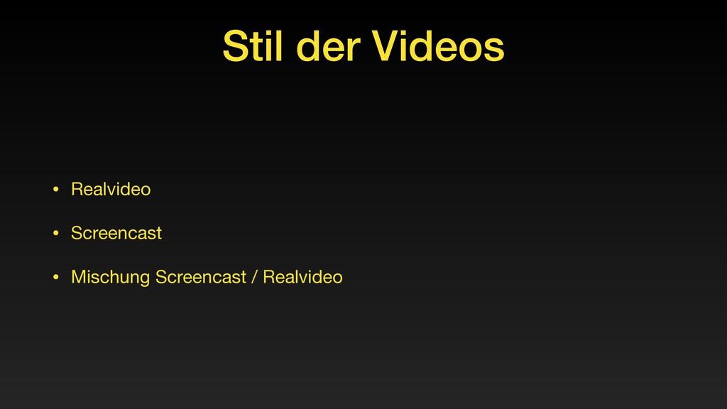 Stil der Videos • Realvideo  • Screencast  • Mi...