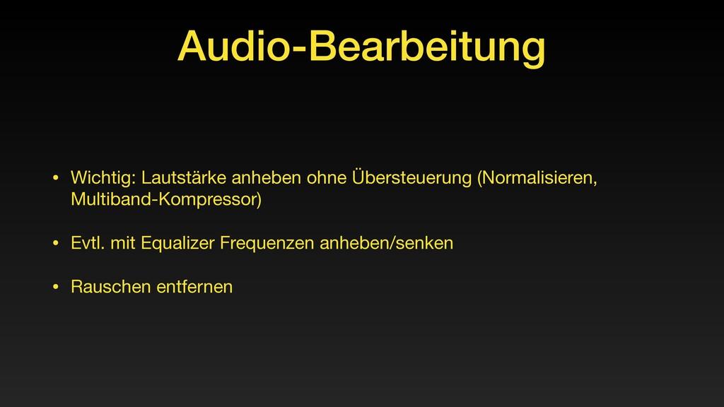 Audio-Bearbeitung • Wichtig: Lautstärke anheben...