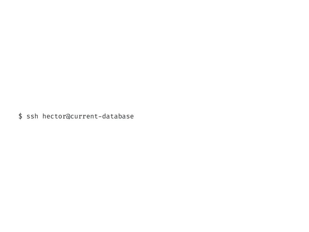 $ ssh hector@current-database