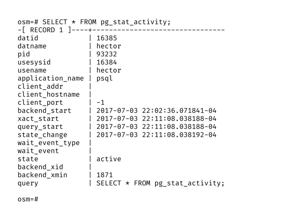 osm=# SELECT * FROM pg_stat_activity; -[ RECORD...