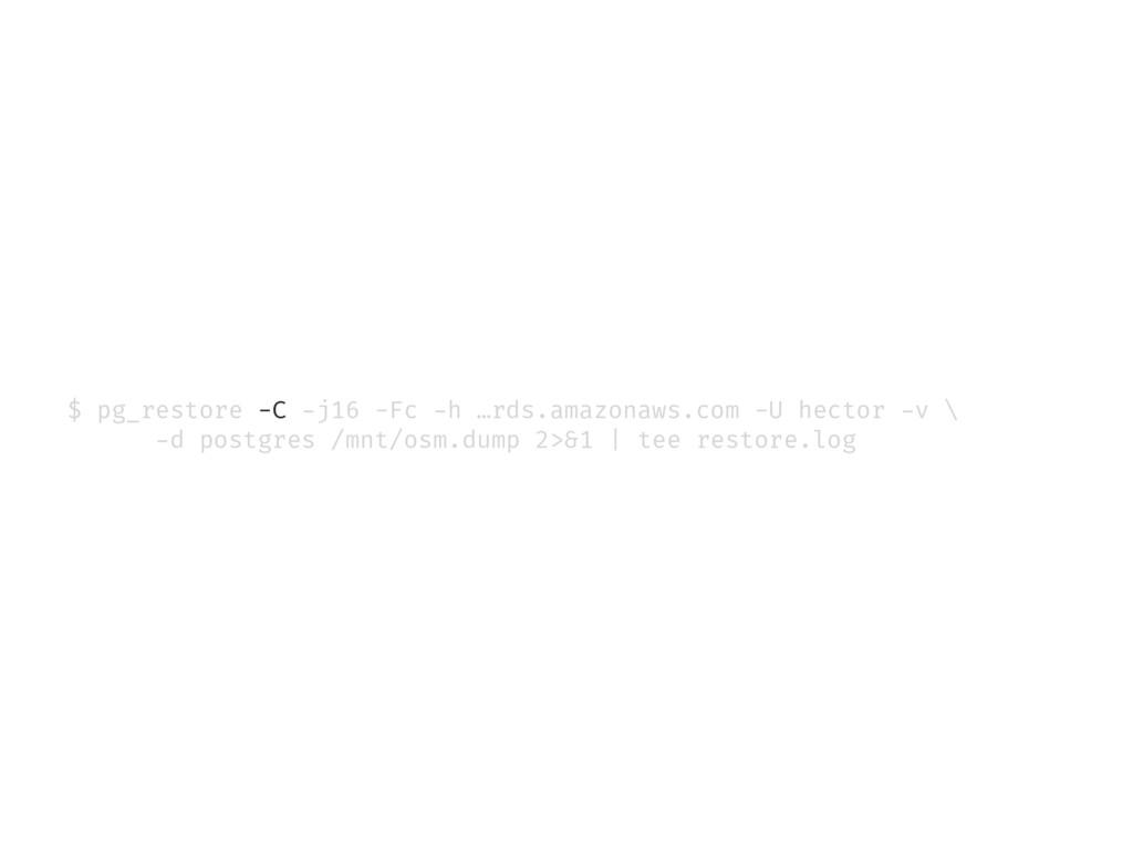 $ pg_restore -C -j16 -Fc -h …rds.amazonaws.com ...
