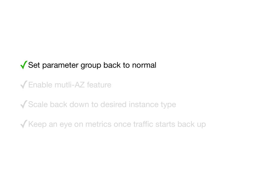 ✓Set parameter group back to normal  ✓Enable mu...