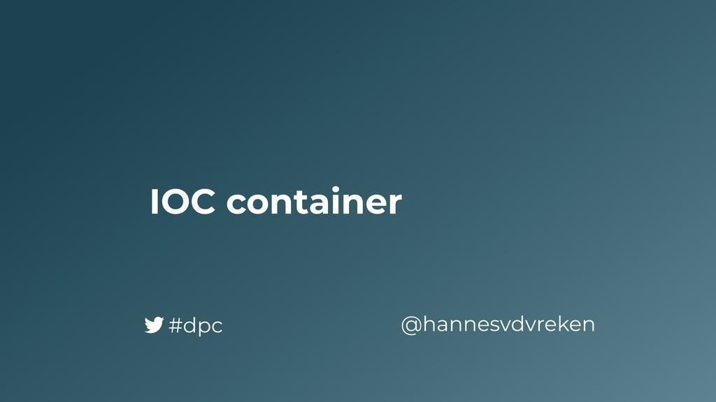 IOC container @hannesvdvreken #dpc