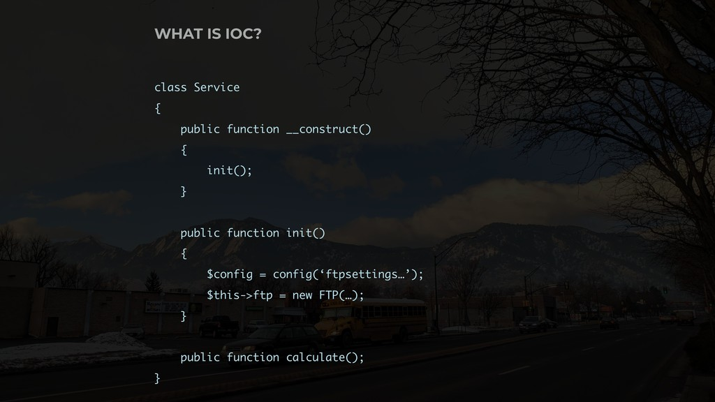 WHAT IS IOC? class Service { public function __...