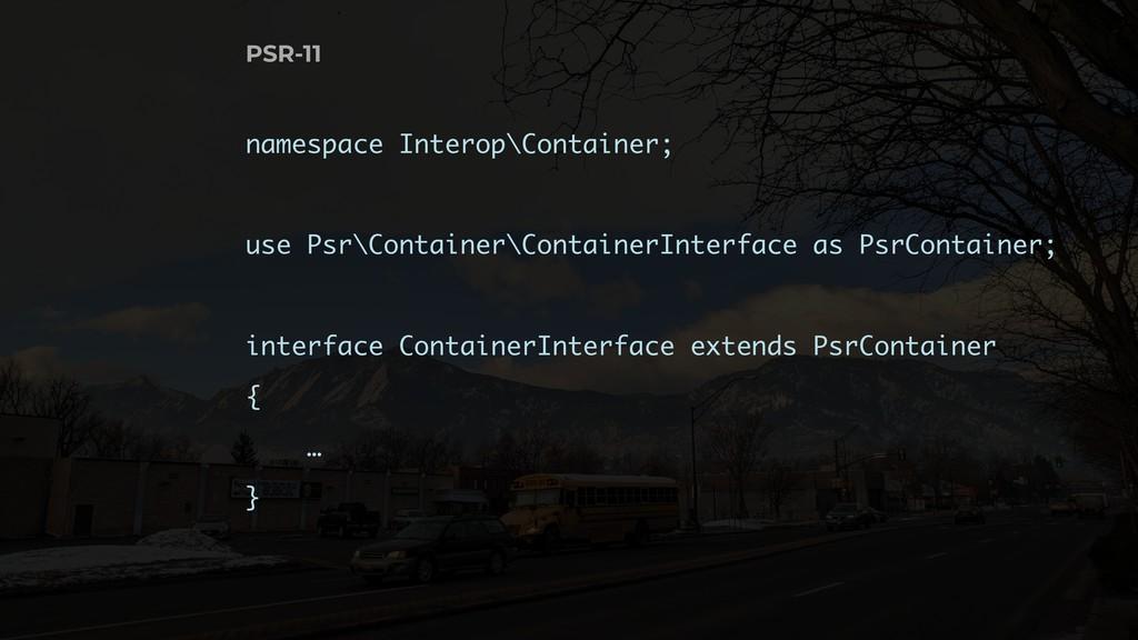 PSR-11 namespace Interop\Container; use Psr\Con...