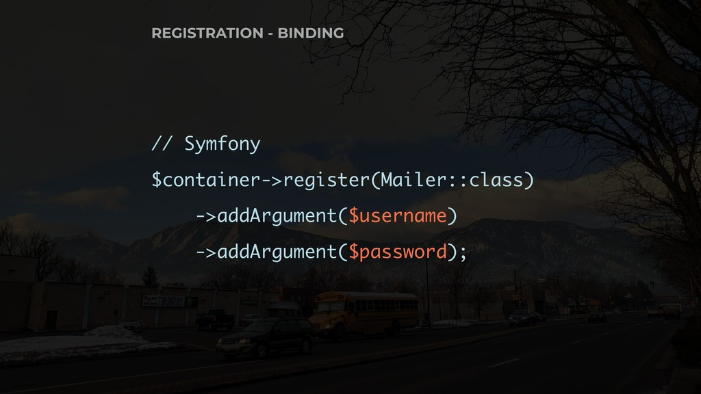 // Symfony $container->register(Mailer::class) ...