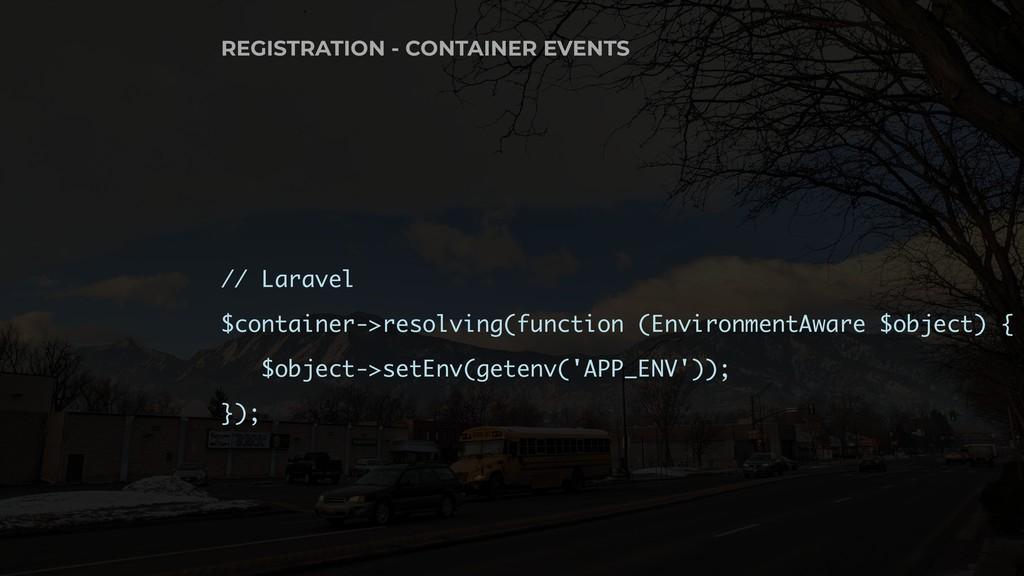 // Laravel $container->resolving(function (Envi...