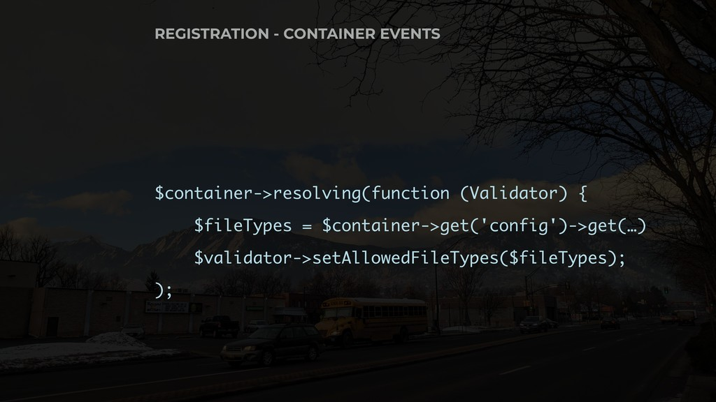 $container->resolving(function (Validator) { $f...
