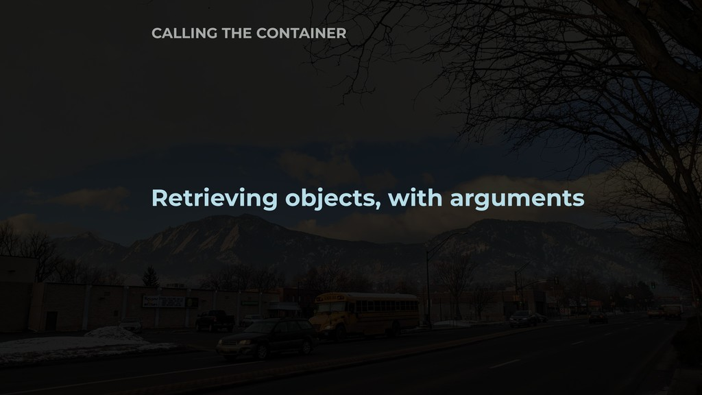 Retrieving objects, with arguments CALLING THE ...