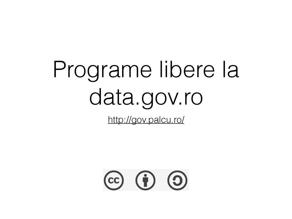 Programe libere la data.gov.ro http://gov.palcu...
