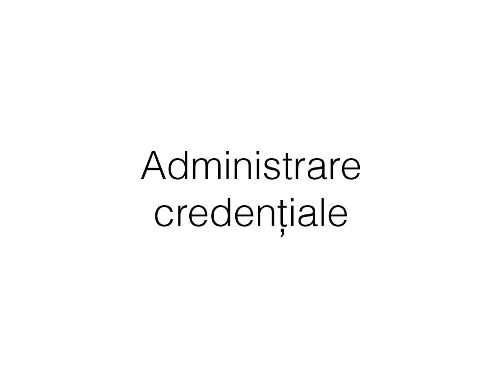 Administrare credențiale