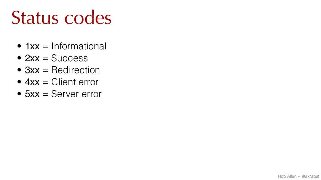 Status codes • 1xx = Informational • 2xx = Succ...