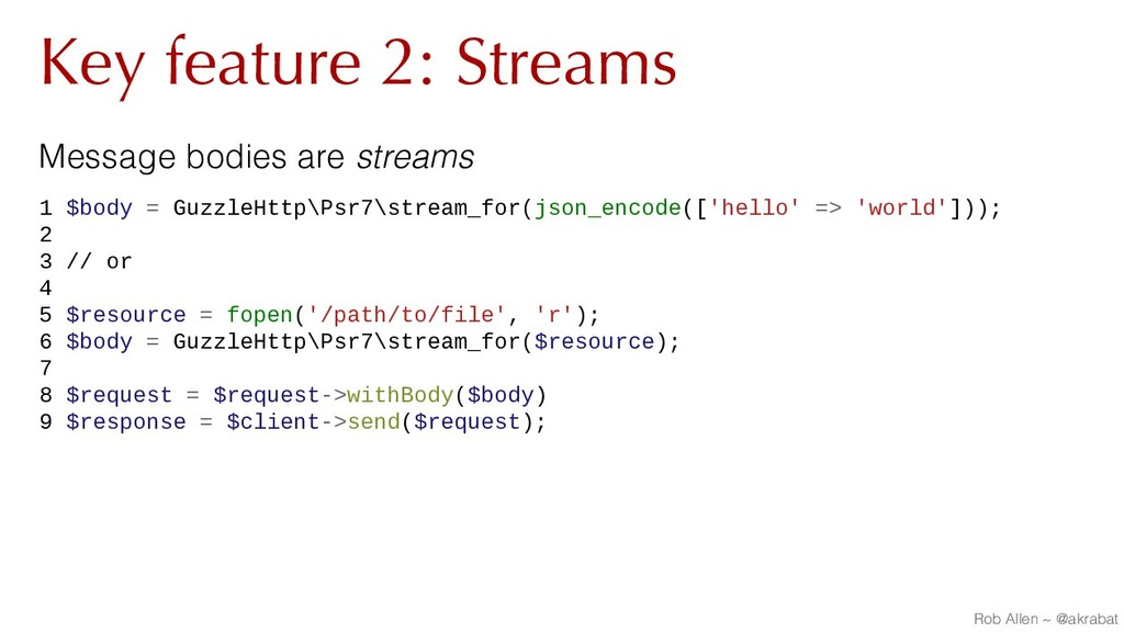 Key feature 2: Streams Message bodies are strea...
