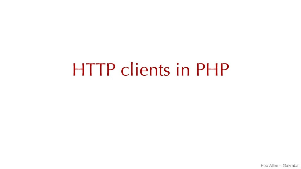 HTTP clients in PHP Rob Allen ~ @akrabat