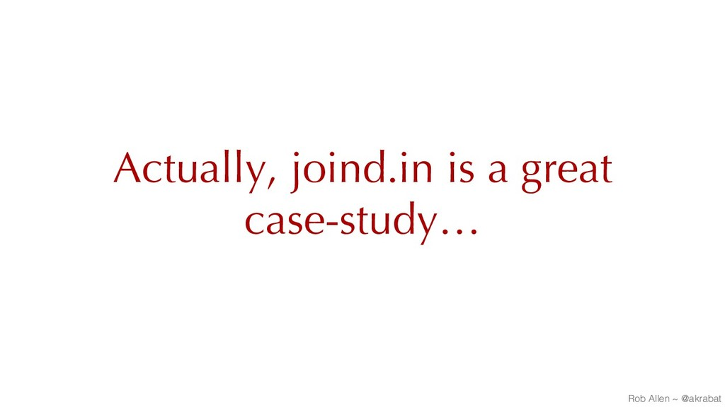 Actually, joind.in is a great case-study… Rob A...
