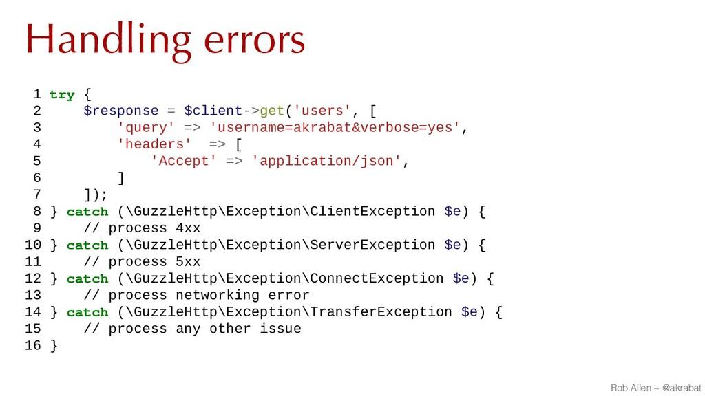 Handling errors 1 try { 2 $response = $client->...