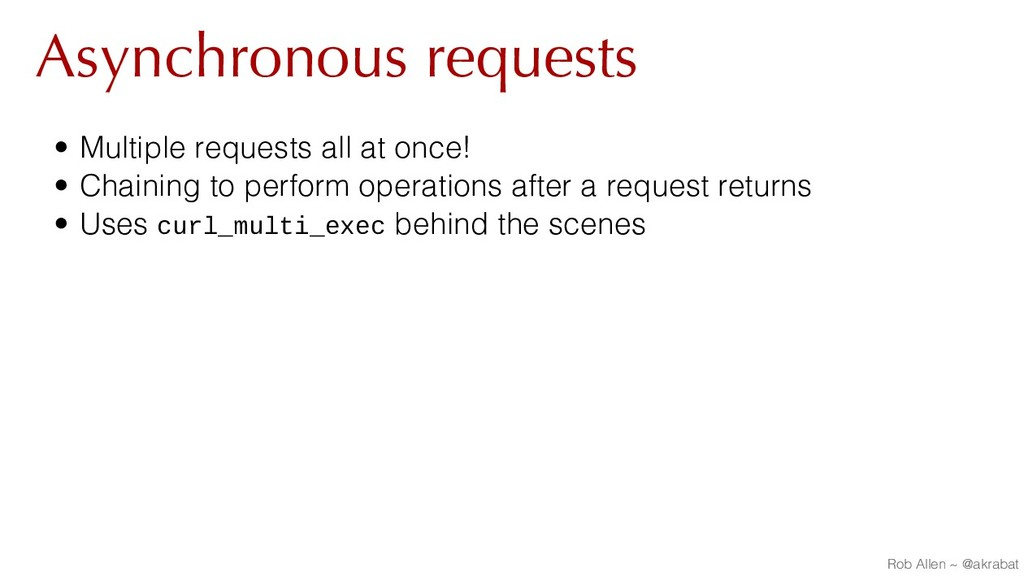 Asynchronous requests • Multiple requests all a...