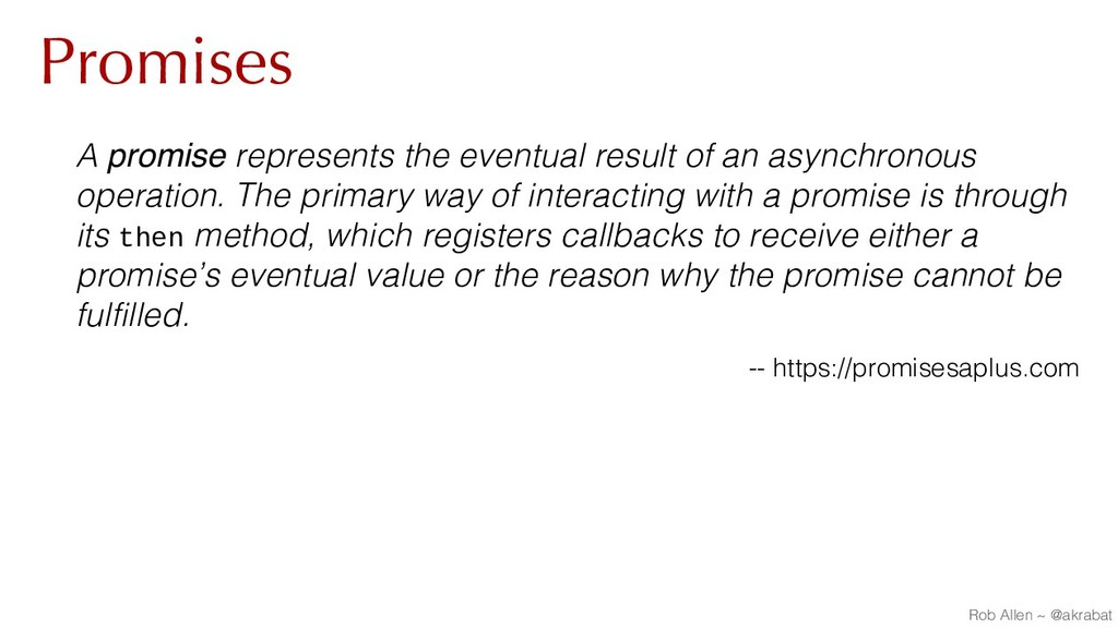 Promises A promise represents the eventual resu...