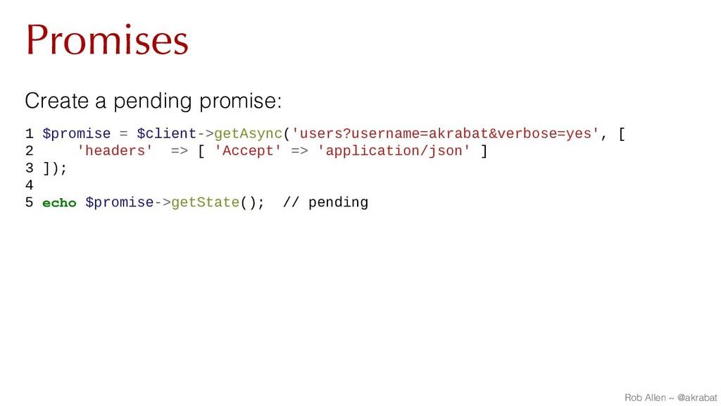 Promises Create a pending promise: 1 $promise =...