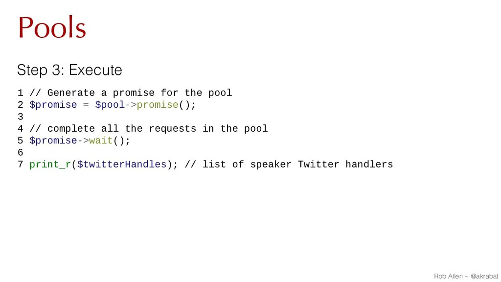 Pools Step 3: Execute 1 // Generate a promise f...