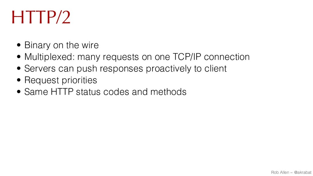 HTTP/2 • Binary on the wire • Multiplexed: many...