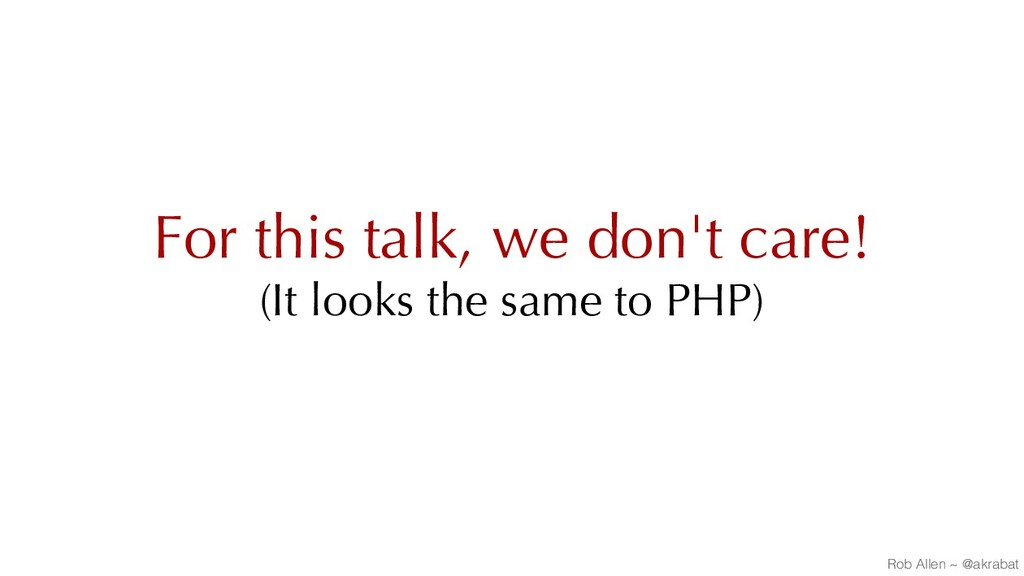 For this talk, we don't care! (It looks the sam...