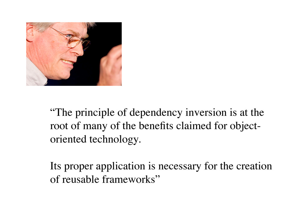 """The principle of dependency inversion is at th..."