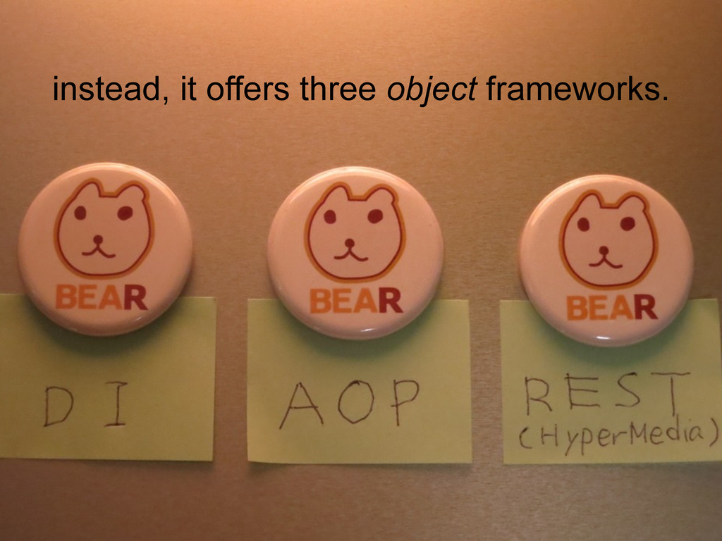 instead, it offers three object frameworks.