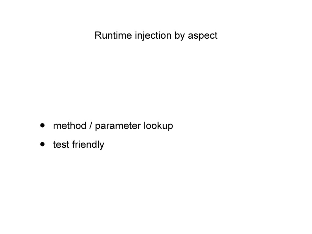 Runtime injection by aspect • method / paramete...