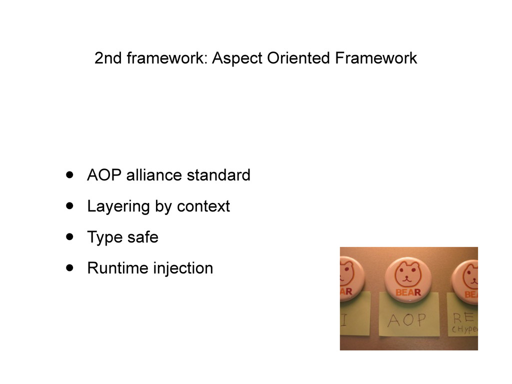 2nd framework: Aspect Oriented Framework • AOP ...