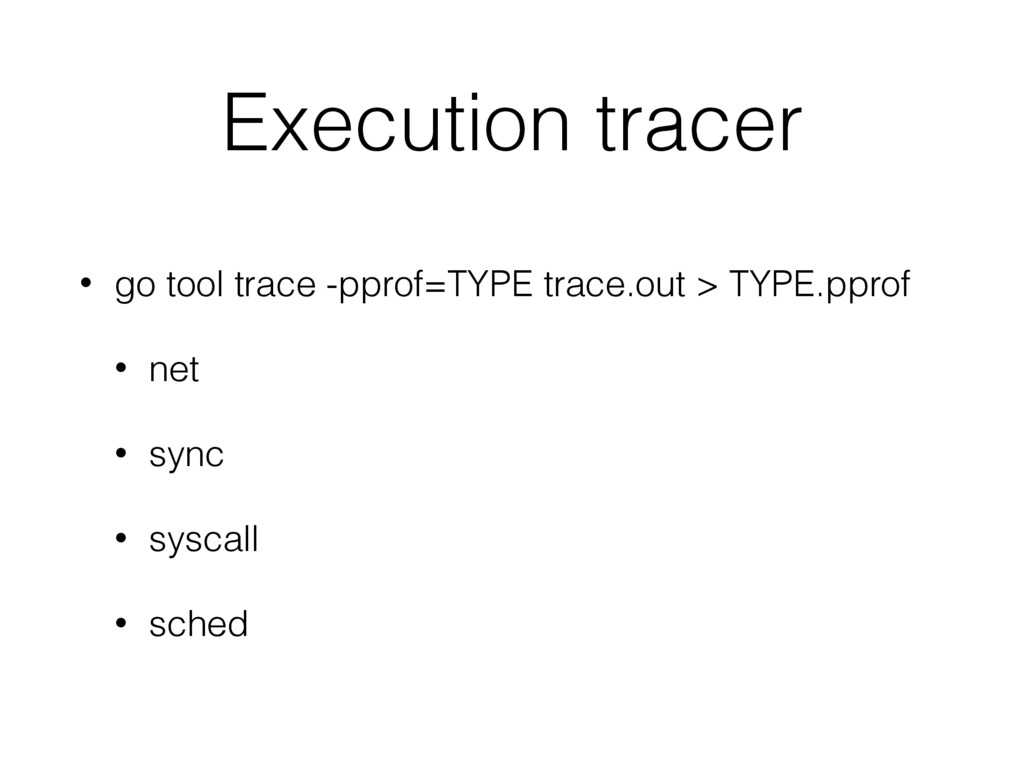 Execution tracer • go tool trace -pprof=TYPE tr...