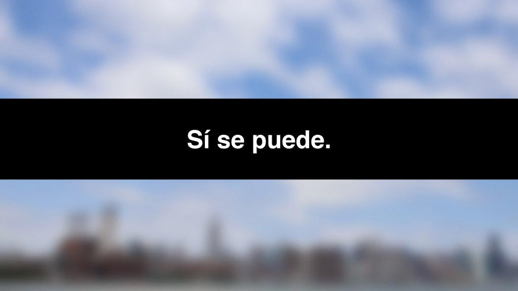 Sí se puede.