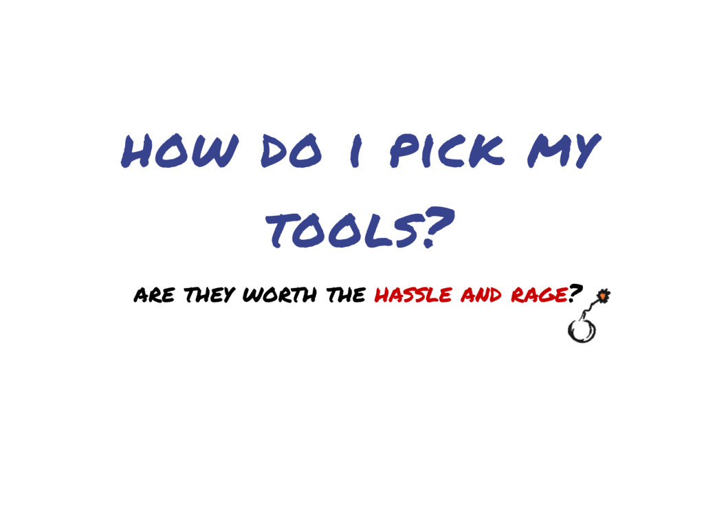 how do i pick my tools? are they worth the hass...