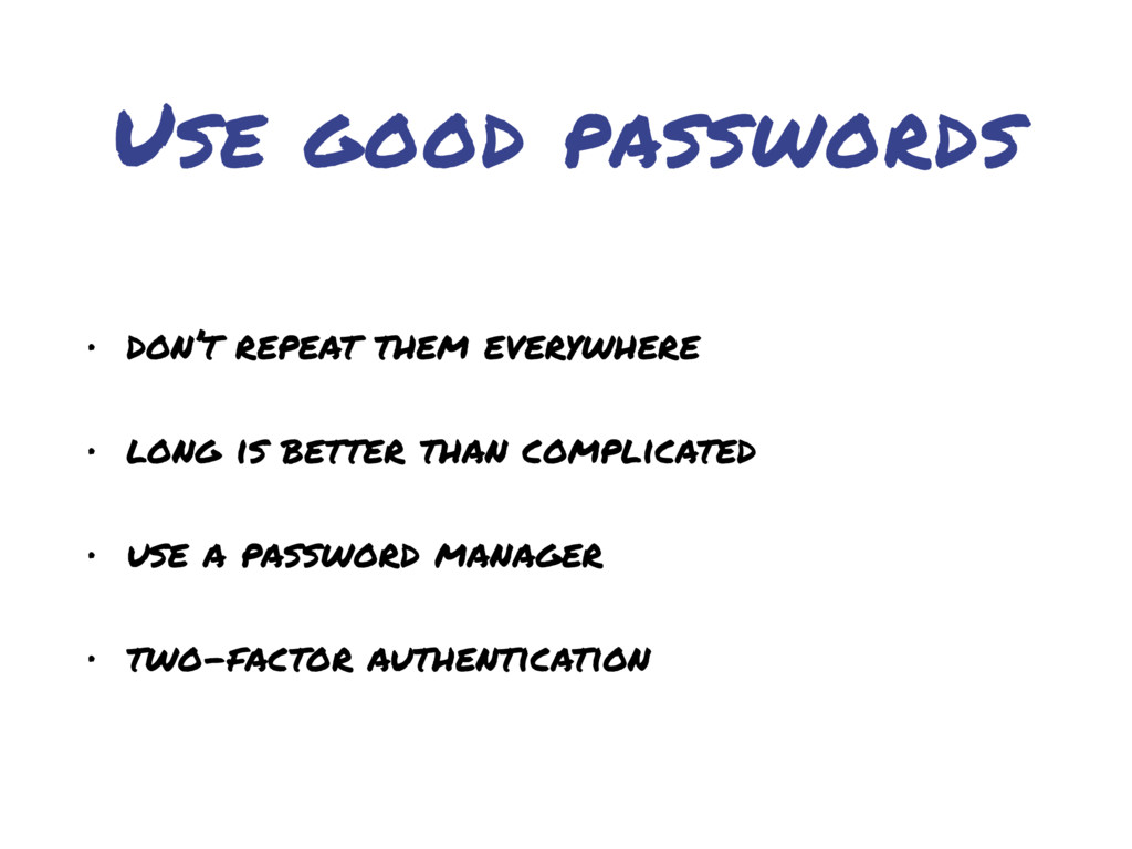 Use good passwords • don't repeat them everywhe...