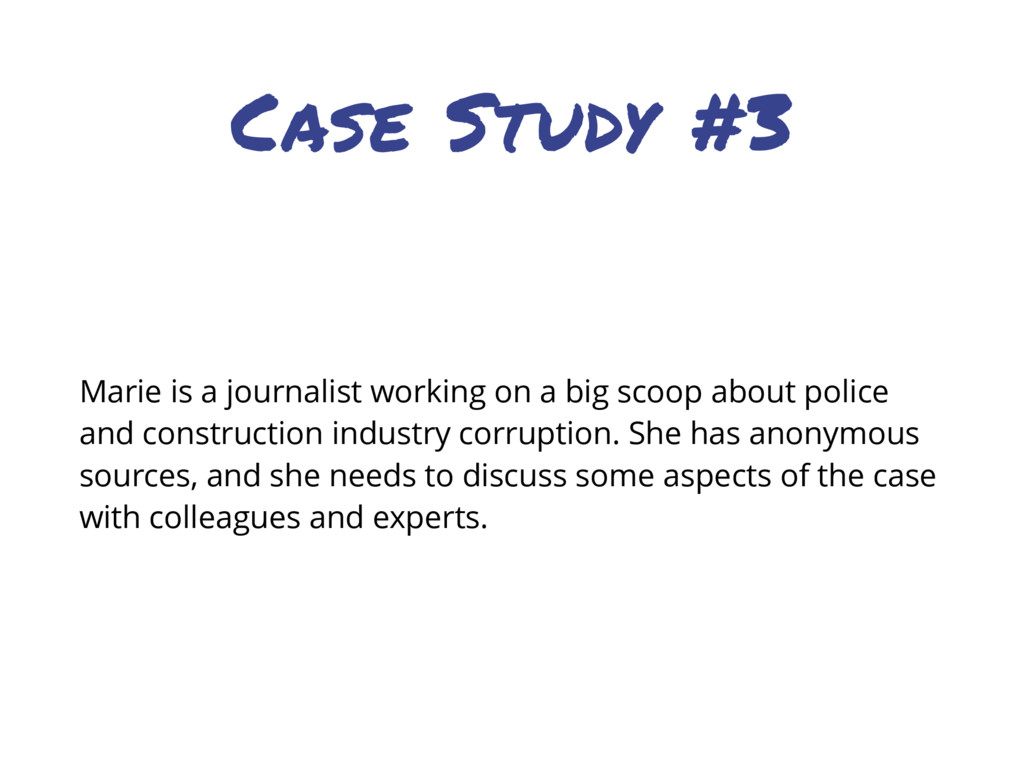 Case Study #3 Marie is a journalist working on ...