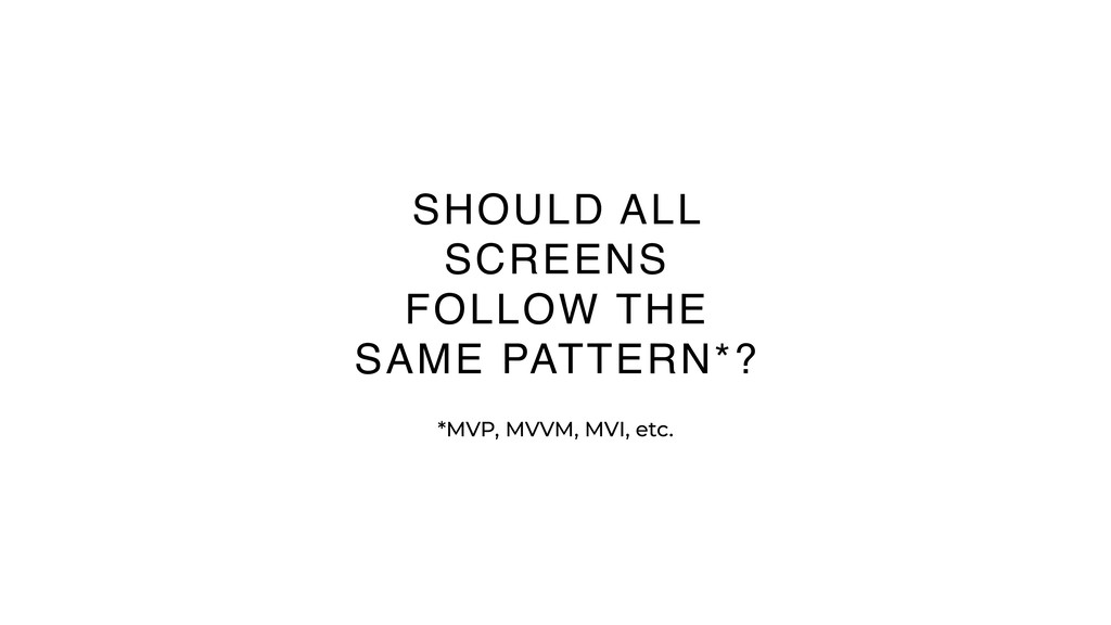 29 SHOULD ALL SCREENS FOLLOW THE SAME PATTERN*?...