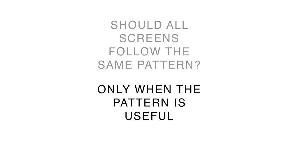 30 SHOULD ALL SCREENS FOLLOW THE SAME PATTERN? ...
