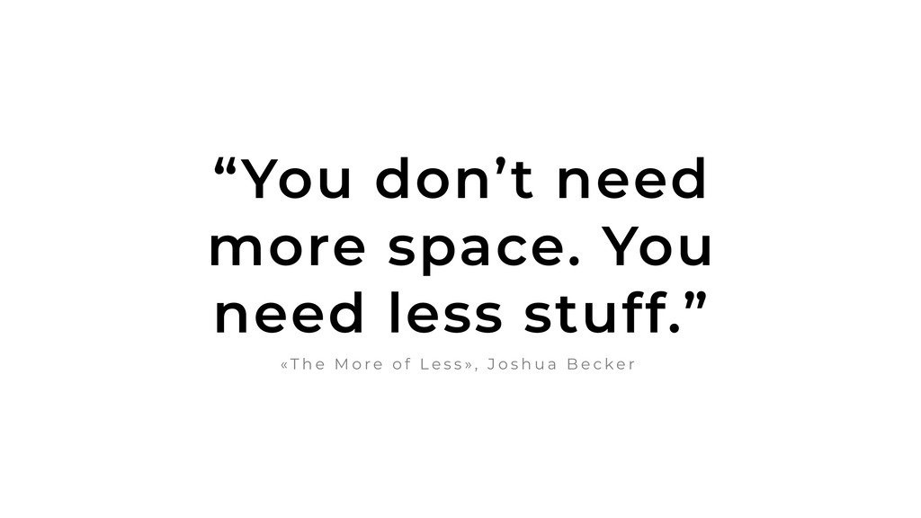 """""""You don't need more space. You need less stuff..."""