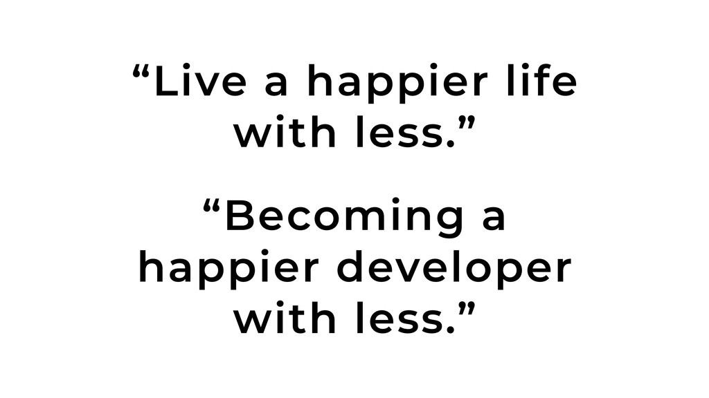 """""""Live a happier life with less."""" """"Becoming a ha..."""