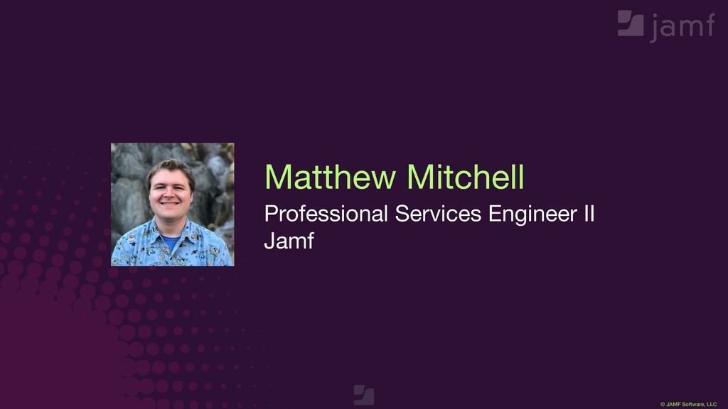 © JAMF Software, LLC Matthew Mitchell Professio...